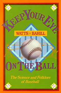 Keep Your Eye on the Ball: The Science and Folklore of Baseball, Watts, Robert G.; Bahill, A. Terry