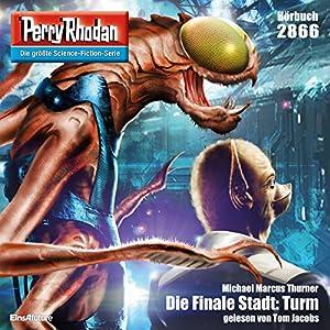 Die Finale Stadt: Turm (Perry Rhodan 2866) Hörbuch