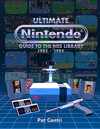 Ultimate Nintendo: Guide to the NES Library (1985-1995), by Pat Contri