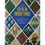 The Complete Stitch Directory: Knitting, Crochet, Embroidery and Needlepointby None