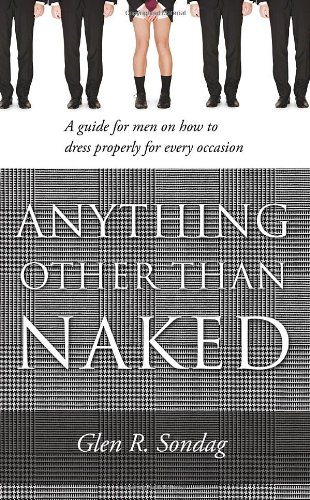 Anything Other Than Naked - A guide for men on how to dress properly for every occassion