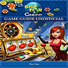 Big Fish Casino Game Guide Unofficial Audiobook by  The Yuw Narrated by Tim Titus