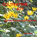Cultivating Joy: Hypnosis to Create a More Joyful Life  by Maggie Staiger Narrated by Maggie Staiger