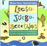 Lecto-juego-acertijos : Para Motivar A Los Ninos A Leer El Mundo Natural / Read-Play-Riddle : Motivating Kids To Read: Para Motivar A Los Ninos A Leer El Mundo Natural (Spanish Edition)