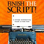 Finish the Script!: A College Screenwriting Course in Book Form by Scott King on Audible