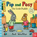 Pip and Posy: The Little Puddle Axel Scheffler