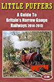 Little Puffers - A Guide to Britains Narrow Gauge Railways 2014-2015