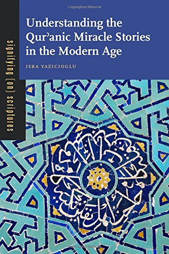 Understanding the Qur'anic Miracle Stories in the Modern Age (Signifying (on) Scriptures)