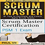 Scrum Master Box Set: Scrum Master Certification, Scrum Master 21 Tips | Paul VII