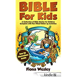 Bible For Kids: A Collection of Bible Stories for Children Complete (Over 60 Illustrated) (With Over 100 Fun-Filled Follow-Up Activities) (English Edition)