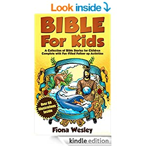 Bible For Kids: A Collection of Bible Stories for Children Complete (Over 60 Illustrated) (With BONUS Over 100 FREE Fun-Filled Follow-Up Activities)