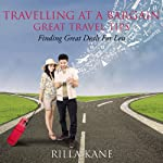 Travelling at a Bargain - Great Travel Tips: Finding Great Deals For Less | Rilla Kane