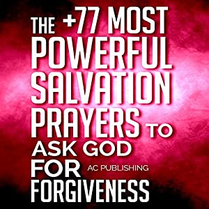 The +77 Most Powerful Salvation Prayers to Ask God for Forgiveness Audiobook