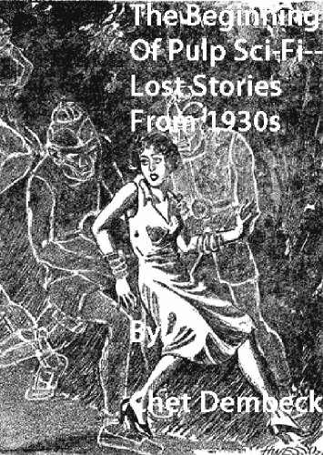 The Beginning of Pulp Sci-Fi - Lost Stories From 1930s (The Beginning of Pulp Fiction - Lost Stories From 1930s)