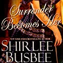 Surrender Becomes Her (       UNABRIDGED) by Shirlee Busbee Narrated by Ashford Macnab