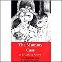The Mummy Case: The Amelia Peabody Series, Book 3 Audiobook by Elizabeth Peters Narrated by Barbara Rosenblat