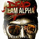 Dead Team Alpha | Jake Bible