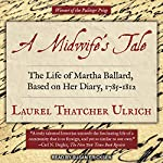 A Midwife's Tale: The Life of Martha Ballard, Based on Her Diary, 1785-1812 | Laurel Thatcher Ulrich
