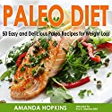Paleo Diet: 50 Easy and Delicious Paleo Recipes for Weight Loss: Lose Weight and Stay Fit, Book 6 (       UNABRIDGED) by Amanda Hopkins Narrated by Eva R. Marienchild