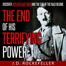 The End of His Terrifying Power: Discover Hitler's Last Days and the End of the Nazi Regime Audiobook by J.D. Rockefeller Narrated by E. Jonathan Kessler