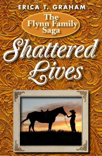 Shattered Lives (Flynn Family Saga) by Erica Graham