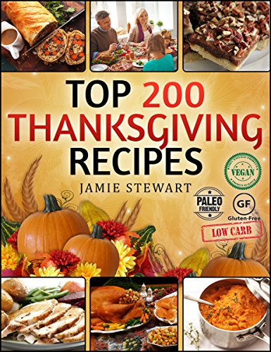 Thanksgiving Recipes - Top 200 Thanksgiving Recipes (25 Vegan, 25 Paleo, 25 Gluten Free, 25 Low Carb and 100 Traditional Recipes, Thanksgiving Cookbook) by Jamie Stewart