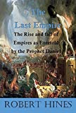 The Last Empire: The Rise and fall of Empires as foretold by the Prophet Daniel