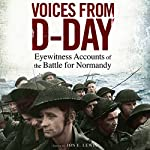 Voices from D-Day: Eyewitness Accounts from the Battle of Normandy | Jon E. Lewis