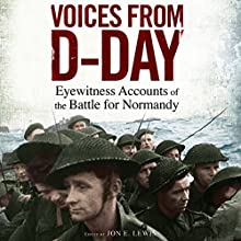 Voices from D-Day: Eyewitness Accounts from the Battle of Normandy (       UNABRIDGED) by Jon E. Lewis Narrated by Peter Noble