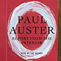 Report from the Interior Hörbuch von Paul Auster Gesprochen von: Paul Auster