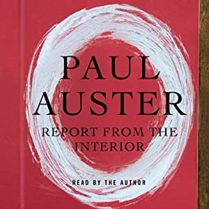 Report from the Interior | [Paul Auster]