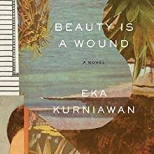 Beauty Is a Wound Audiobook by Eka Kurniawan Narrated by Jonathan Davis