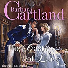 The Castle of Love (The Pink Collection 4) Audiobook by Barbara Cartland Narrated by Anthony Wren