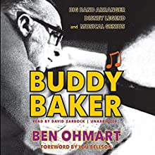 Buddy Baker: Big Band Arranger, Disney Legend, and Musical Genius Audiobook by Ben Ohmart Narrated by David Zarbock