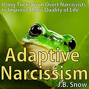Adaptive Narcissism: Using Tricks from Overt Narcissists to Improve One's Quality of Life Hörbuch von J.B. Snow Gesprochen von: Sorrel Brigman