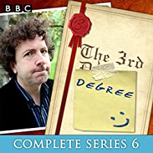 The 3rd Degree: Complete Series 6: 6 Episodes of the BBC Radio Comedy Radio/TV Program by David Tyler Narrated by Steve Punt