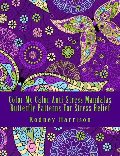 Color Me Calm: Anti-Stress Mandalas Butterfly Patterns For Stress Relief (Adult Coloring Books)