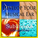 Develop Your Musical Ear Subliminal Affirmations: Music Appreciation & Musical Knowledge, Solfeggio Tones, Binaural Beats, Self Help Meditation Hypnosis  by Subliminal Hypnosis