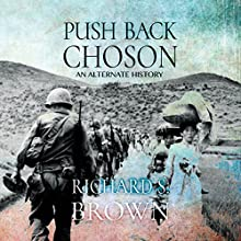 Push Back Choson | Livre audio Auteur(s) : Richard Brown Narrateur(s) : Don Colasurd Jr.