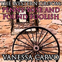 The Western Groom: Penny Wise and Pound Foolish: Christian Historical Romance, The Western Mail Order Groom (       UNABRIDGED) by Vanessa Carvo Narrated by Joe Smith
