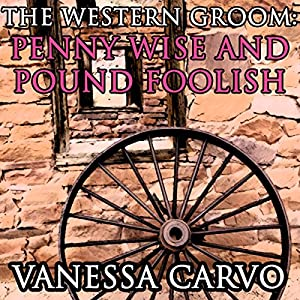 The Western Groom: Penny Wise and Pound Foolish Audiobook