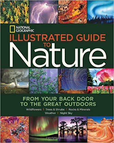 This is on my Wish List: National Geographic Illustrated Guide to Nature: From Your Back Door to the Great Outdoors: National Geographic: 9781426211744: : Books