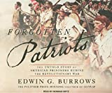Forgotten Patriots: The Untold Story of American Prisoners During the Revolutionary War (1400109795) by Burrows, Edwin G.