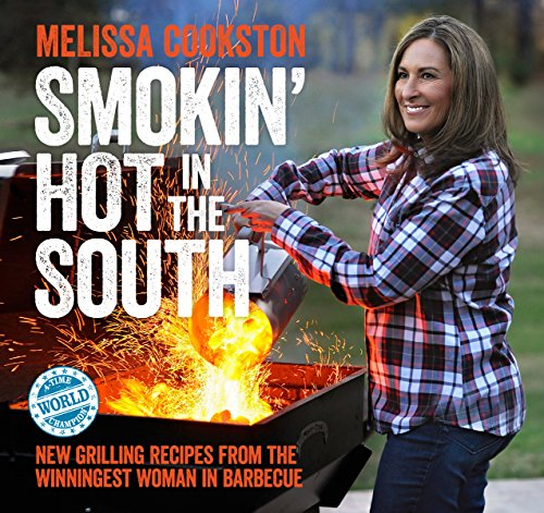Download Smokin' Hot in the South: New Grilling Recipes from the Winningest Woman in Barbecue (Melissa Cookston)