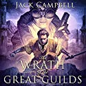 The Wrath of the Great Guilds: The Pillars of Reality, Book 6 Hörbuch von Jack Campbell Gesprochen von: MacLeod Andrews