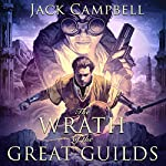 The Wrath of the Great Guilds: The Pillars of Reality, Book 6 | Jack Campbell