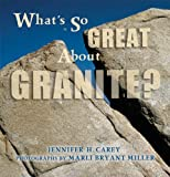 img - for What's So Great About Granite? (What's So Great About Geology?) book / textbook / text book