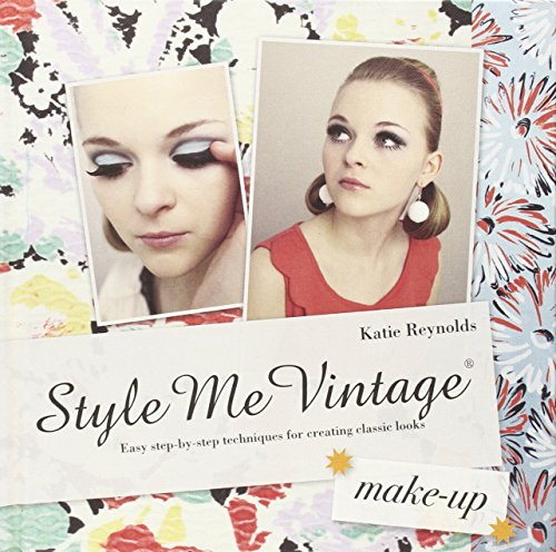 Style Me Vintage: Make Up: Easy Step-by-Step Techniques for Creating Classic Looks PDF