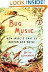 Bug Music: How Insects Gave Us Rhythm...