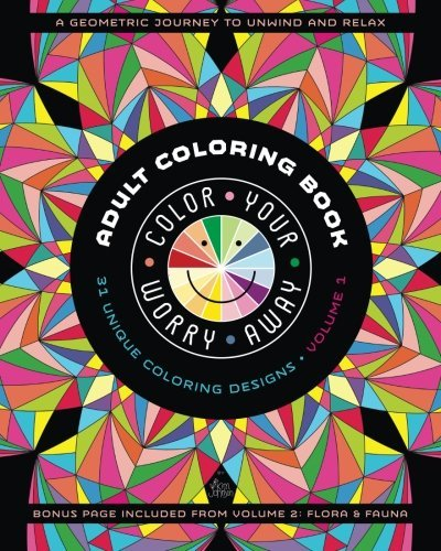 Color Your Worry Away Adult Coloring Book: 31 Unique Coloring Designs A Geometric Journey) Volume 1) by Kim Johnson 2015-11-25) PDF Download Free